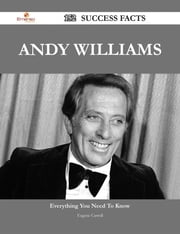 Andy Williams 152 Success Facts - Everything you need to know about Andy Williams ebook by Eugene Carroll