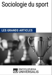 Sociologie du sport (Les Grands Articles) - (Les Grands Articles d'Universalis) ebook by Encyclopaedia Universalis