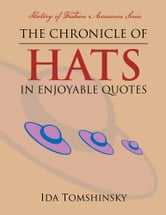 The Chronicle of Hats in Enjoyable Quotes ebook by Ida Tomshinsky