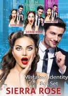 Mistaken Identity Box Set ebook by Sierra Rose