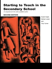 Starting to Teach in the Secondary School - A Companion for the Newly Qualified Teacher ebook by Susan Capel,Marilyn Leask,Tony Turner,Ruth Heilbronn