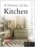 A History of the Kitchen ebook by