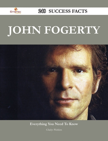 John Fogerty 248 Success Facts - Everything you need to know about John Fogerty eBook by Gladys Watkins