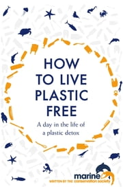How to Live Plastic Free - a day in the life of a plastic detox ebook by Luca Bonaccorsi, Marine Conservation Society