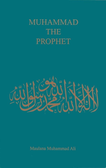 Muhammad the Prophet ebook by Maulana Muhammad Ali