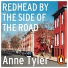 Redhead by the Side of the Road - From the bestselling author of A Spool of Blue Thread audiobook by Anne Tyler