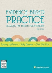 Evidence-Based Practice Across the Health Professions ebook by Tammy Hoffmann,Sally Bennett,Christopher Del Mar