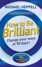 How to Be Brilliant 4th edn ebook by Michael Heppell