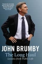 The Long Haul - Lessons from public life ebook by John Brumby