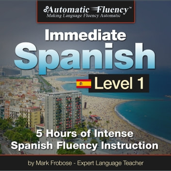 Automatic Fluency® Immediate Spanish - Level 1 - 5 Hours of Intense Spanish Fluency Instruction audiobook by Mark Frobose