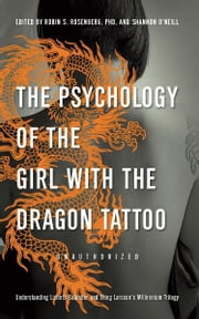 The Psychology of the Girl with the Dragon Tattoo - Understanding Lisbeth Salander and Stieg Larsson's Millennium Trilogy ebook by Robin S. Rosenberg,Shannon O'Neill,Lynne McDonald-Smith,Robert Young,Rachel Rodgers,Eric Bui,Misty K Hook,David Anderegg,Prudence Gourguechon,Wind Goodfriend,Joshua Gowin,Stephanie N Mullins-Sweatt,Melissa Burkley,Hans Steiner,Marisa Mauro,Sandra Yingling,Pamela Rutledge,Bernadette Schell,Robin S. Rosenberg,Mikhail Lyubansky,Elaine Shpungin