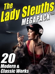 The Lady Sleuths MEGAPACK ® - 20 Modern and Classic Tales of Female Detectives ebook by Catherine Louisa Pirkis,Janice Law,Kristine Kathryn Rusch,Anna Katharine Green Anna Katharine Anna Katharine Green Green,Kris Nelscott Kris Kris Nelscott Nelscott