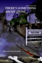There's Something About Dying ebook by Mark Jackman, Simon Jackman