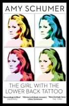 ebook The Girl with the Lower Back Tattoo de Amy Schumer