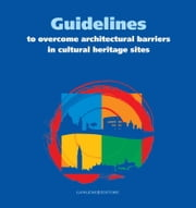 Guidelines to overcome architectural barriers in cultural heritage sites ebook by Aa.Vv.,Maria Agostiano,Lucia Baracco,Giovanni Caprara,Andrea Pane,Elisabetta Virdia