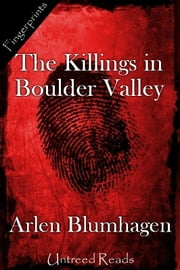 The Killings in Boulder Valley ebook by Arlen Blumhagen