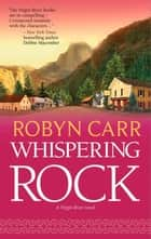Whispering Rock (A Virgin River Novel, Book 3) ebook by Robyn Carr