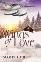 Wings of Love ebook by Scotty Cade