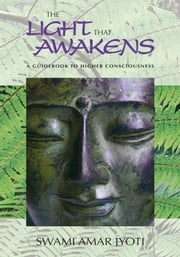 The Light That Awakens ebook by Joti, Swami Amar