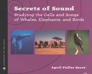Secrets of Sound - Studying the Calls and Songs of Whales, Elephants, and Birds ebook by April Pulley Sayre