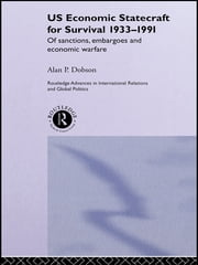 US Economic Statecraft for Survival, 1933-1991 - Of Sanctions, Embargoes and Economic Warfare ebook by Alan P. Dobson