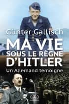 Ma vie sous le règne d'Hitler ebook by Günter Gallisch,Jean-Pierre Vallée,Germain Nault