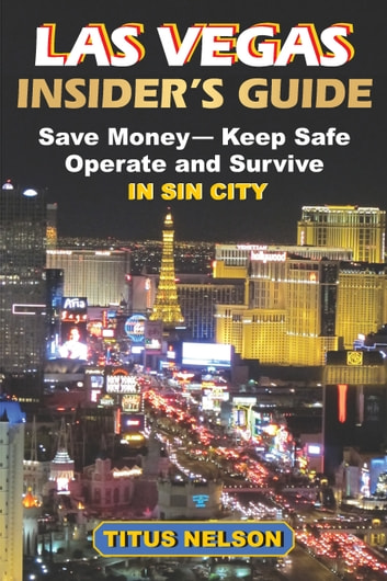 Las Vegas Insider's Guide - Save Money, Keep Safe, Operate and Survive in Sin City ebook by Titus Nelson