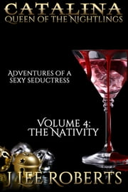 Catalina, Queen of the Nightlings - Volume 4: The Nativity ebook by J. Lee Roberts