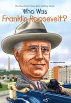Who Was Franklin Roosevelt? ebook by Margaret Frith, Nancy Harrison, John O'Brien