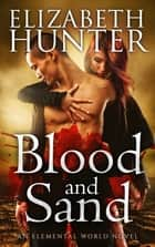 Blood and Sand: Elemental World Book Two ebook by Elizabeth Hunter