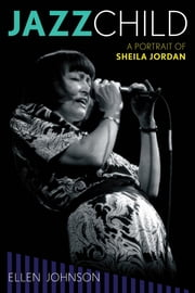 Jazz Child - A Portrait of Sheila Jordan ebook by Ellen Johnson