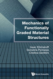 Mechanics of Functionally Graded Material Structures ebook by Isaac Elishakoff,Demetris Pentaras,Cristina Gentilini