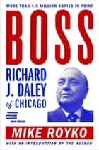 Boss - Richard J. Daley of Chicago ebook by Mike Royko
