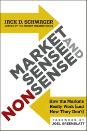 Market Sense and Nonsense - How the Markets Really Work (and How They Don't) ebook by Jack D. Schwager,Joel Greenblatt