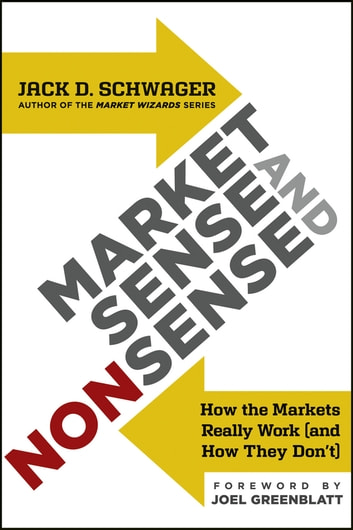 Market Sense and Nonsense - How the Markets Really Work (and How They Don't) ebook by Jack D. Schwager