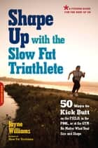 Shape Up with the Slow Fat Triathlete ebook by Jayne Williams