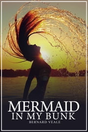 Mermaid in my Bunk - An adventure & love story ebook by Bernard Veale