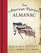 The American Patriot's Almanac eBook by Dr. William J. Bennett, John Cribb