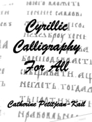 Cyrillic Calligraphy ebook by Catherine Petitjean-Kail