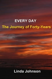 Every Day - The Journey of Forty-Years ebook by Linda Johnson