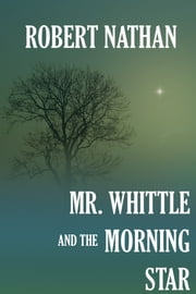 Mr. Whittle and the Morning Star ebook by Robert Nathan
