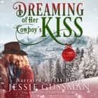 Dreaming of Her Cowboy's Kiss - Cowboy Mountain Christmas, Small Town Sweet Romance, Book 1 audiobook by Jessie Gussman