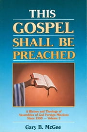 This Gospel Shall Be Preached, Vol. 2: A History and Theology of Assemblies of God Foreign Missions Since 1959 ebook by Gary B. McGee