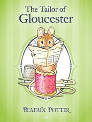 The Tailor of Gloucester ebook by Beatrix Potter,Beatrix Potter