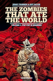 The Zombies that Ate the World #3 : Pop Pop is missing - Pop Pop is missing ebook by Jerry Frissen,Guy Davis,Charlie Kirchoff