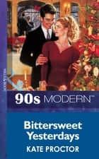 Bittersweet Yesterdays (Mills & Boon Vintage 90s Modern) ebook by Kate Proctor