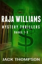 Raja Williams Mystery Thriller Series, Books 1-3 ebook by Jack Thompson