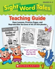Sight Word Tales: Teaching Guide: Easy Lessons, Practice Pages, and Reproducible Versions of All 25 Storybooks ebook by Fleming, Maria