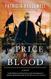 The Price of Blood - A Novel ebook by Patricia Bracewell