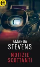 Notizie scottanti (eLit) - eLit ebook by Amanda Stevens